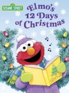 Elmo's 12 Days of Christmas (Sesame Street) (Big Bird's Favorites Board Books) - Sarah Albee, Maggie Swanson