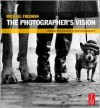 The Photographer's Vision: Understanding and Appreciating Great Photography - Michael Freeman