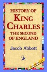 History of King Charles the Second of England - Jacob Abbot