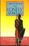 The Lonely African - Colin M. Turnbull