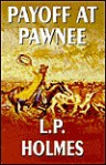 Payoff at Pawnee - L.P. Holmes