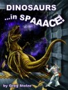 Dinosaurs ...in SPAAACE! - Greg Stolze