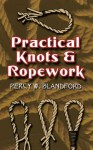Practical Knots and Ropework - Percy W. Blandford