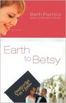 Earth to Betsy - Beth Pattillo