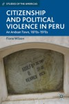 Citizenship and Political Violence in Peru: An Andean Town, 1870s-1970s (Studies of the Americas) - Fiona Wilson