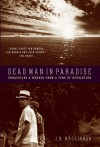 Dead Man in Paradise: Unraveling a Murder from a Time of Revolution - J.B. MacKinnon
