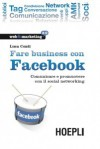 Fare business con Facebook: comunicare e promuovere con il social networking - Luca Conti