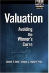 Valuation: Avoiding the Winner's Curse - Kenneth R. Ferris