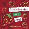 Strawberries Are Red. Petr Horcek (Board Books) - Petr Hor'cek