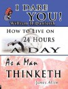 The Wisdom of William H. Danforth, James Allen & Arnold Bennett- Including: I Dare You! , As a Man Thinketh & How to Live on 24 Hours a Day - William H. Danforth, Arnold Bennett, James Allen
