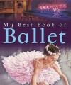 My Best Book Of Ballet (My Best Book Of ...) (My Best Book Of...) - Angela Wilkes
