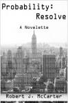 Probability: Resolve - Robert J. McCarter