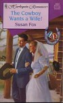 The Cowboy Wants a Wife! - Susan Fox
