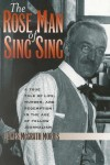 The Rose Man of Sing Sing: A True Tale of Life, Murder, and Redemption in the Age of Yellow Journalism - James McGrath Morris, John H. Mayer