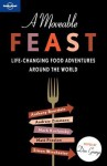 A Moveable Feast: Life-Changing Food Adventures Around the World - Don George