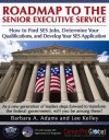 Roadmap to the Senior Executive Service: How to Find SES Jobs, Determine Your Qualifications, and Develop Your SES Application - Barbara A. Adams, Lee Kelley