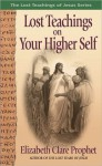 Lost Teachings on Your Higher Self - Elizabeth Clare Prophet, Mark L. Prophet
