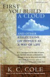 First You Build a Cloud: And Other Reflections on Physics as a Way of Life - K.C. Cole, Frank Oppenheimer