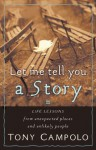 Let Me Tell You a Story: Life Lessons from Unexpected Places and Unlikely People - Tony Campolo