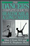 The Dancer's Complete Guide to Healthcare and a Long Career - Allan J. Ryan, Robert E. Stephens
