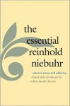 The Essential Reinhold Niebuhr: Selected Essays and Addresses - Reinhold Niebuhr, Robert McAfee Brown