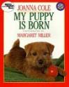 My Puppy Is Born - Joanna Cole, Margaret Miller, Jerome Wexler