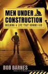 Men Under Construction: Building a Life That Honors God - Bob Barnes