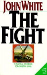 The Fight: A Practical Handbook to Christian Living - John White