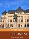 Top Ten Sights: Bucharest - Mark Jones