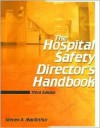 Hospital Safety Directors Handbook, Third Edition, The - Steven A. MacArthur
