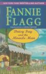 Daisy Fay and the Miracle Man: A Novel - Fannie Flagg