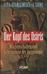 Der Kopf des Osiris. Machenschaften und Geheimnisse der Ägyptologie - G.F.L. Stanglmeier, André Liebe