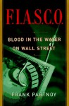 F.I.A.S.C.O.: Blood in the Water on Wall Street - Frank Partnoy
