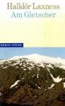 Am Gletscher - Halldór Laxness, Bruno Kress