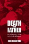 Death of the Father: An Anthropology of the End in Political Authority - John Borneman