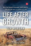 Life After Growth: How the global economy really works - and why 200 years of growth are over - Tim Morgan