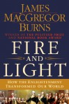 Fire and Light: How the Enlightenment Transformed Our World - James MacGregor Burns
