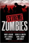 Extreme Zombies - George R.R. Martin, Nancy Kilpatrick, John Shirley, Dennis Etchison, Norman Partridge, Nina Kiriki Hoffman, Joe R. Lansdale, Cody Goodfellow, Robin D. Laws, David Wellington, Nancy A. Collins, David J. Schow, Edward Lee, Yvonne Navarro, David Moody, Brian Keene, Murray J