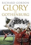 Glory in Gothenburg: The night Aberdeen Football Club turned the footballing world on its head - Richard Gordon