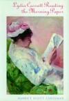 Lydia Cassat Reading the Morning Paper: A Novel - Harriet Scott Chessman