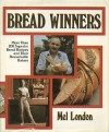 Bread Winners: More Than 200 Superior Bread Recipes and Their Remarkable Bakers - Mel London