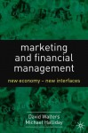 Marketing and Financial Management: New Economy-New Interfaces - David Walters, Michael Halliday