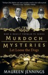 Murdoch Mysteries: Let Loose The Dogs (Murdoch Mysteries (Detective Murdoch)) - Maureen Jennings