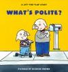 What's Polite? - Harriet Ziefert, Richard Brown