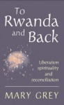 To Rwanda and Back: Liberation, Spirituality and Reconciliation - Mary Grey