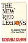 The New Red Legions: An Attitudinal Portrait of the Soviet Soldier - Richard A. Gabriel