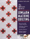 Ultimate Guide to Longarm Machine Quilti: How to Use Any Longarm Machine Techniques, Patterns & Pantographs Starting a Business Hiring a Longarm Machine Quilter - Linda Taylor