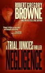 Trial Junkies 2: Negligence (A Trial Junkies Thriller) - Robert Gregory Browne