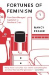 The Fortunes of Feminism: From State-Managed Capitalism to Neoliberal Crisis - Nancy Fraser