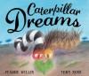 Caterpillar Dreams - Jeanne Willis, Tony Ross